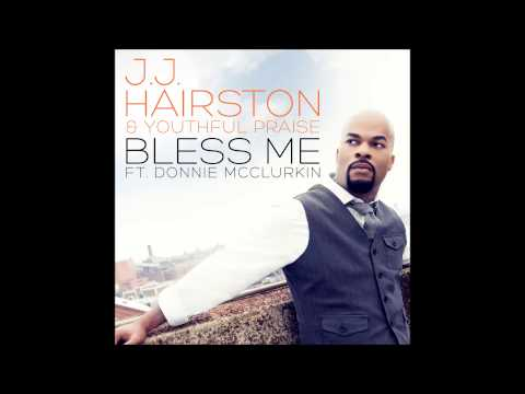 J.J. Hairston & Youthful Praise – Bless Me feat. Donnie McClurkin (Radio Edit) (AUDIO ONLY)