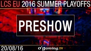 Preshow - LCS EU Summer Split 2016 - Playoffs Demies