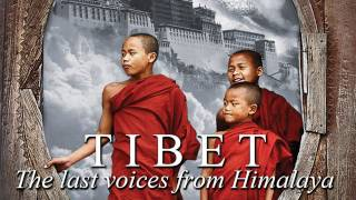 TIBET: The last voices from Himalaya