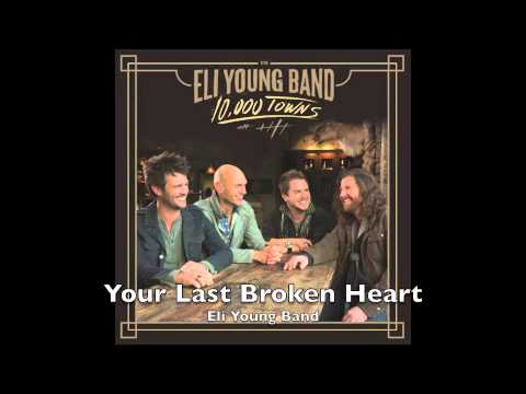 Your Last Broken Heart – Eli Young Band