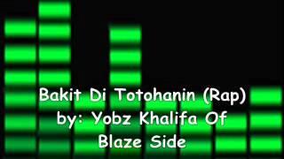 Bakit Di Totohanin (Rap) - Yobz Khalifa Of Blaze Side