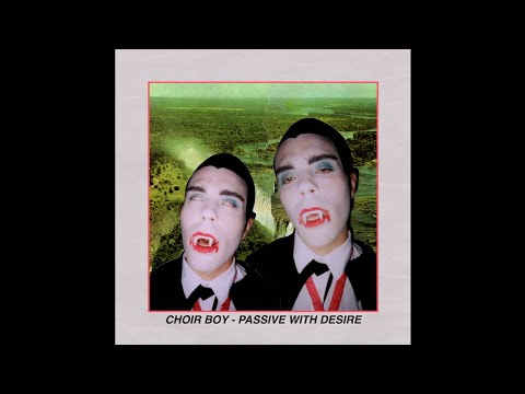 Choir Boy - Passive With Desire (Official Audio)