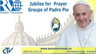 Jubilee for Prayer Groups of Padre Pio - 2016.02.06