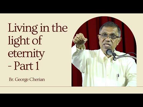Living in the light of eternity - Part 1   Br.George Cherian   ജീവിതം നിത്യതയുടെ വെളിച്ചത്തിൽ - 1