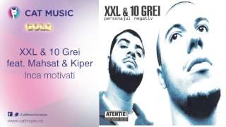 XXL&10 Grei feat. Mahsat&Kiper - Inca motivati