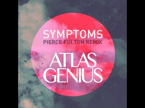 Atlas Genius - Symptoms (Pierce Fulton Remix)