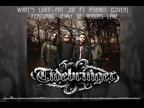 Tidebringer -What's Luv? (Fat Joe Ft Ashanti Cover) Featuring Jenny of Arbors Lane