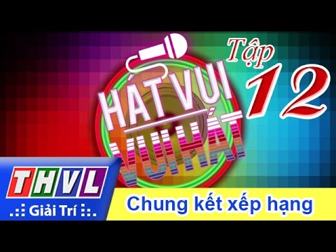 Hát vui Vui hát Tập 12 Full - Chung kết xếp hạng