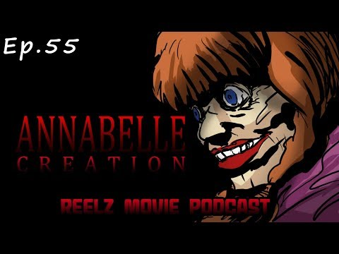 "Reel'Z Movie Podcast - Ep.55 ""Annabelle:Creation"" 2017"