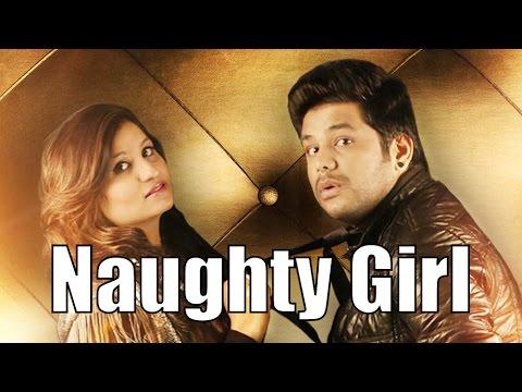 Naughty Girl Full Video   Priyanka Ahuja Ft. Nitz