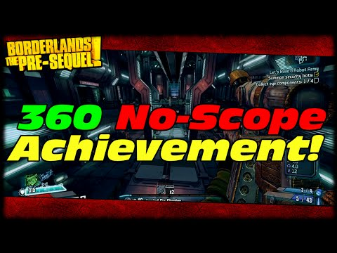 Way - Borderlands Presequel Easiest Way To Get 360 No Scope Achievement! Easy Achievement Hunting! Background Music By Eternal Void! https://www.facebook.com/EternalVoidOfficial ...