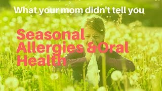 What Your Mom Didn't Tell You About Allergies & Oral Health