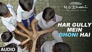 HAR GULLY MEIN DHONI HAI Full Audio Song M S DHONI
