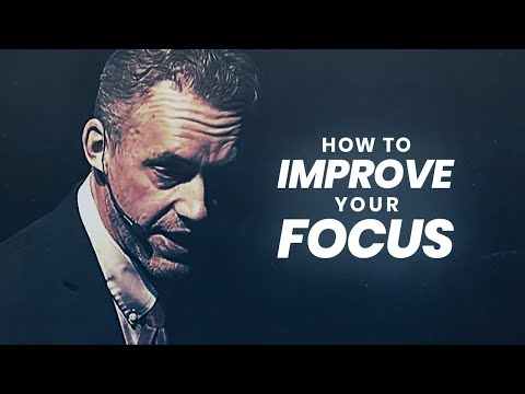 How To Improve Focus and Concentration | Jordan Peterson | Best Life Advice