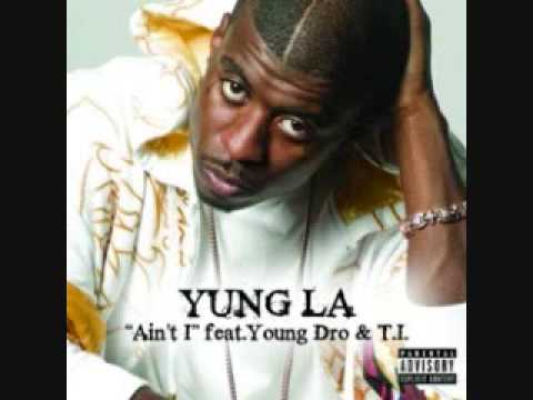 Yung L A Ft. Yung Dro & T.I - Aint I (With Lyrics)