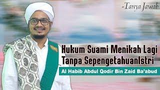 Video suami menikah lagi tanpa sepengetahuan istri - Al Habib Abdul Qodir Bin Zaid Ba'abud MP3, 3GP, MP4, WEBM, AVI, FLV Mei 2019