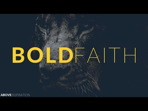 BOLD FAITH | Be Fearless & Courageous - Christian Motivation for Effective Faith