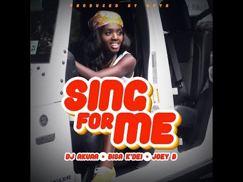 DJ Akuaa - Sing For Me (Feat Bisa Kdei & Joey B) (Official Audio)