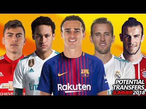 TOP 24 POTENTIAL TRANSFERS SUMMER 2018 | Ft. Dybala, Griezmann, Neymar, Kane .etc..