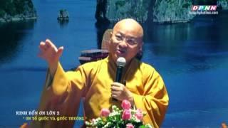 Kinh bốn ân lớn 2: Ơn Tổ Quốc và Quốc Trưởng - TT.Thích Nhật Từ