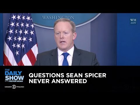 Exclusive - Questions Sean Spicer Never Answered: The Daily Show