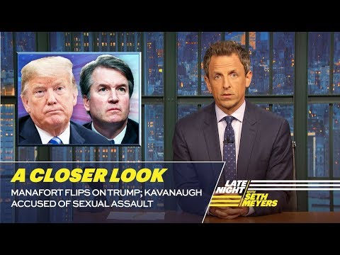 Manafort Flips on Trump; Kavanaugh Accused of Sexual Assault: A Closer Look