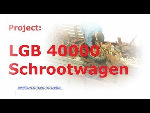 Project: LGB 40000 Schrootwagen