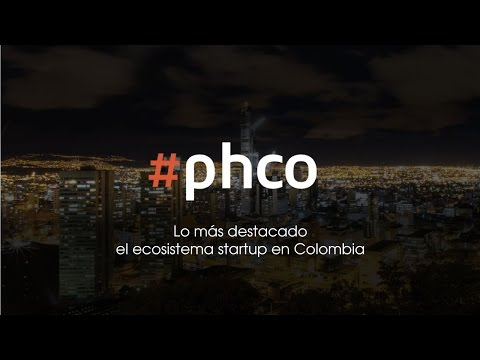 Lo más destacado el ecosistema startup en Colombia #phco