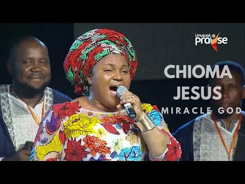 Chioma Jesus Miracle God | Unusual Praise 2017