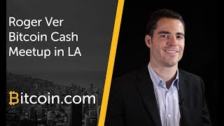 Roger Ver on Bitcoin Cash at the LA Bitcoin Meet Up Group on Nov 9th 2017