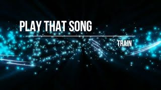 Train - Play That Song (Lyrics) [HD] [HQ]