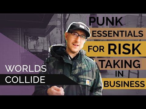 Worlds Collide: Punk Essentials for Risk Taking in Business