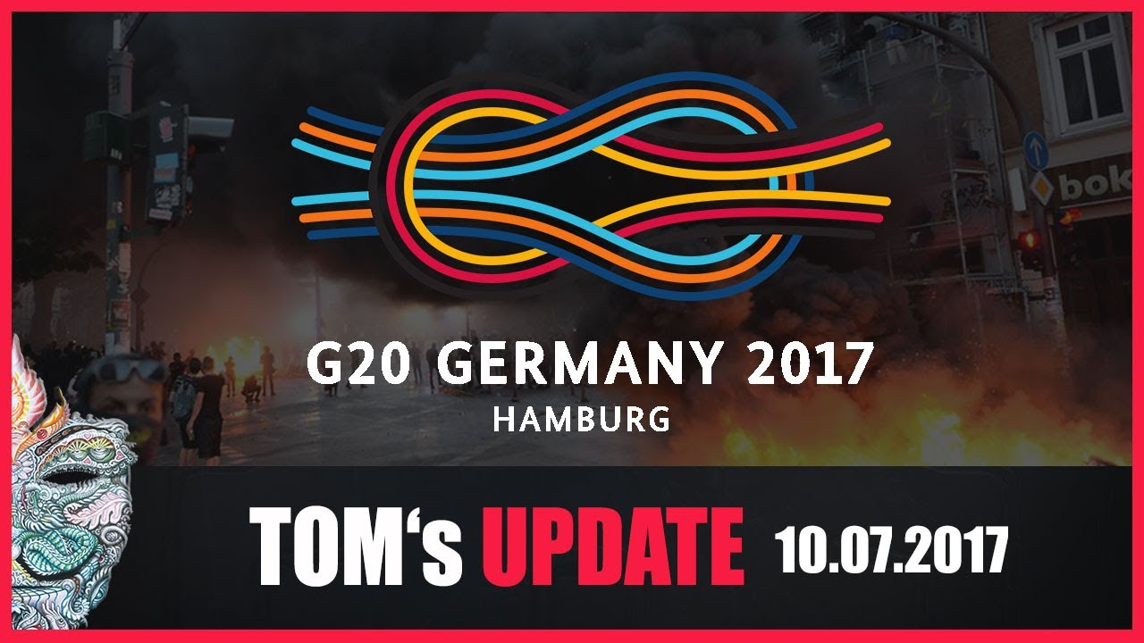 Tom's Update #11 (10.07.2017) Gewalt bei G20 Demonstrationen in Hamburg – Die ewige Gewaltspirale…