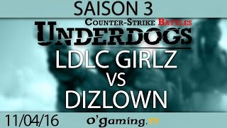 LDLC Girlz vs Dizlown - Underdogs CS:GO S3 - Qualifier #2