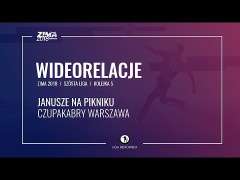 LIGA BEMOWSKA / ZIMA 2018 / KOLEJKA 5 / JANUSZE NA PIKNIKU - CZUPAKABRY WARSZAWA