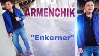 "ARMENCHiK"" ENKERNER"" Արամ Ասատրյանի երգացանկիցSpecial thanks to Legendary Aram Asatryan for this song.Arrangement Karen / SevakDhol / EFORecorded and mixed by Artur& Bina productionsArmen Entertainment"