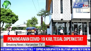 Penanganan Covid-19 Kab,Tegal Diperketat (HARIANSIBER TV)