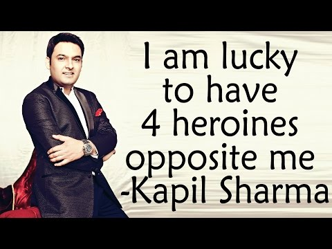 I am lucky to have 4 heroines opposite me- Kapil S