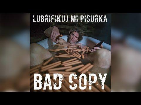 Bad Copy - Lubrifikuj mi pišurka
