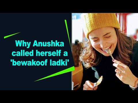 Why Anushka Sharma called herself a 'bewakoof ladki'