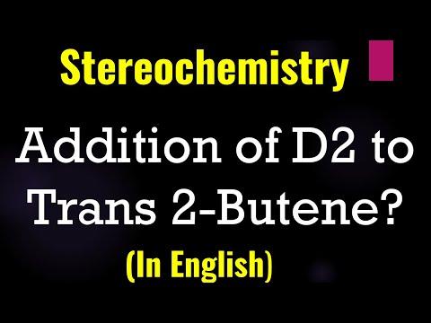Organic Chemistry -  Sterochemistry Addition of D2 to Trans 2 Butene