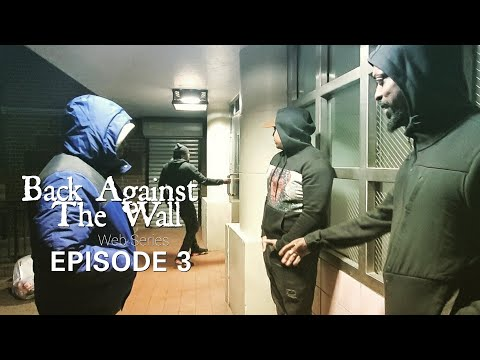 Back Against The Wall- The Web Series (EPISODE 3)