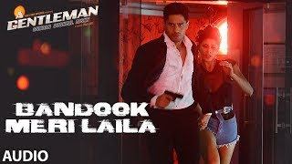 Video Bandook Meri Laila Full Audio | A Gentleman - SSR | Sidharth |Jacqueline|Sachin-Jigar|Raftaar|Raj&DK MP3, 3GP, MP4, WEBM, AVI, FLV Agustus 2017