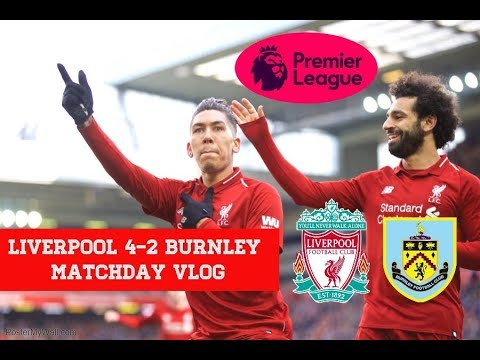 Liverpool FC 4-2 Burnley (MATCHDAY VLOG)  March 10th 2019.