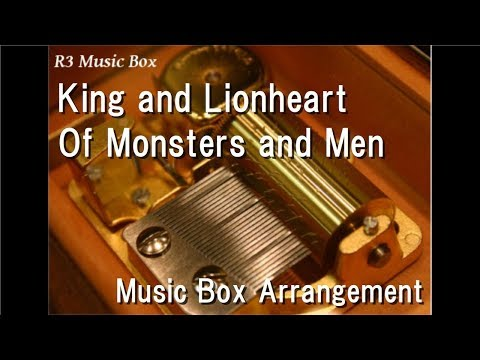 King and Lionheart/Of Monsters and Men [Music Box]