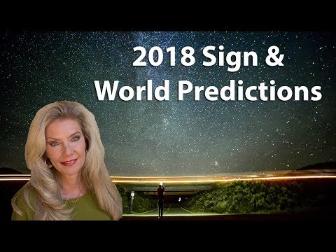 2018 Signs and World Predictions:What will this year Bring for You?