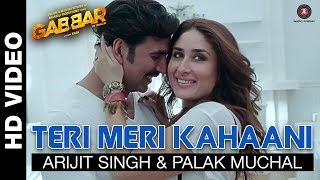 Teri Meri Kahaani (Movie Song - Gabbar Is Back) by Arijit Singh & Palak Muchal