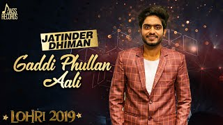 Gaddi phullan aali | (Lohari  ) | Jatinder Dhiman  | New Songs 2019 | Latest Songs