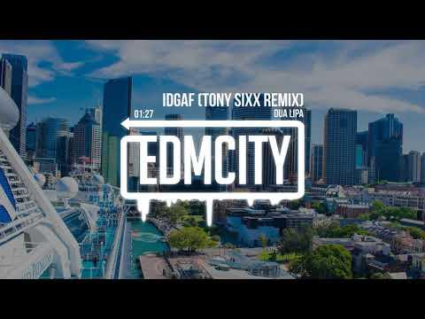 Dua Lipa - IDGAF (Tony Sixx Remix)