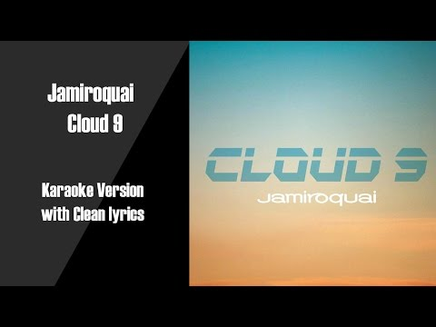, title : 'Jamiroquai Cloud 9 Karaoke Version with Clean Lyrics'